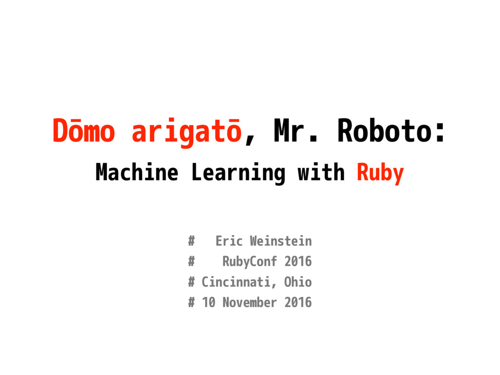 Dōmo arigatō, Mr. Roboto: Machine Learning with...