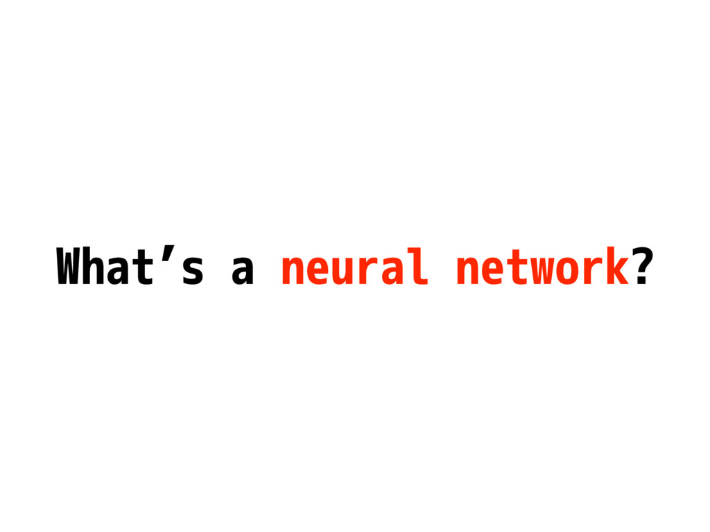 What's a neural network?