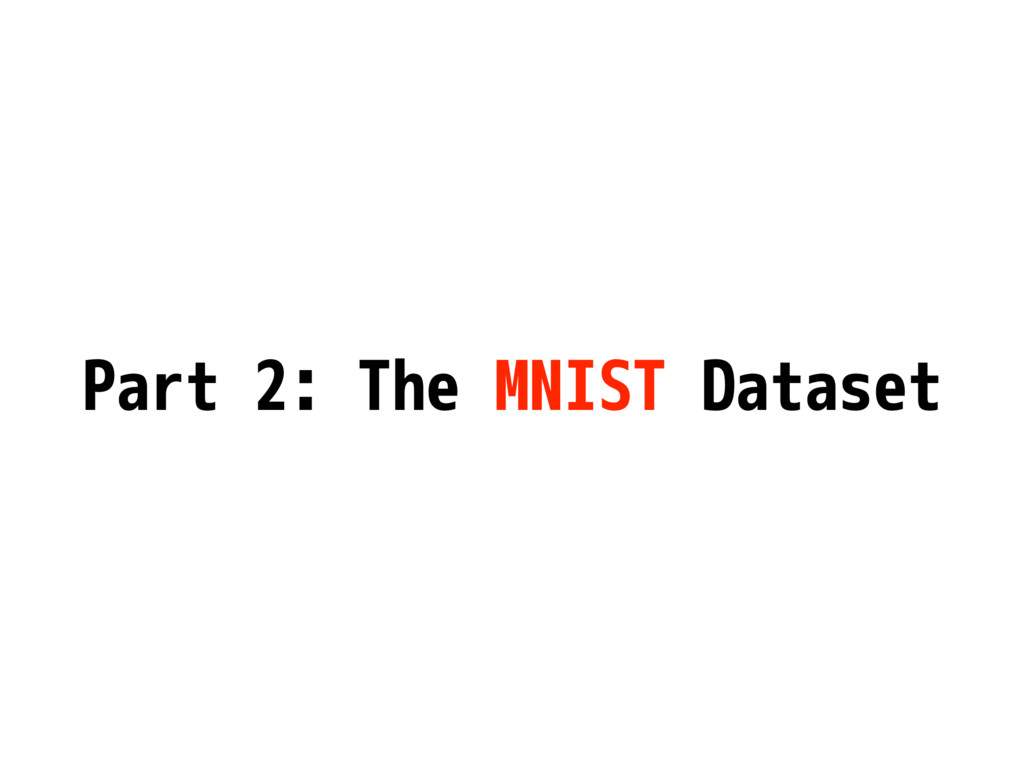 Part 2: The MNIST Dataset