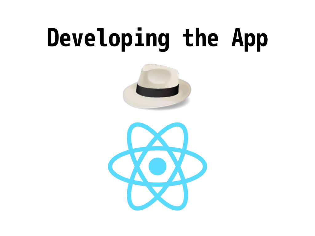 Developing the App