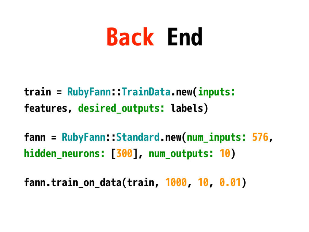 Back End train = RubyFann::TrainData.new(inputs...