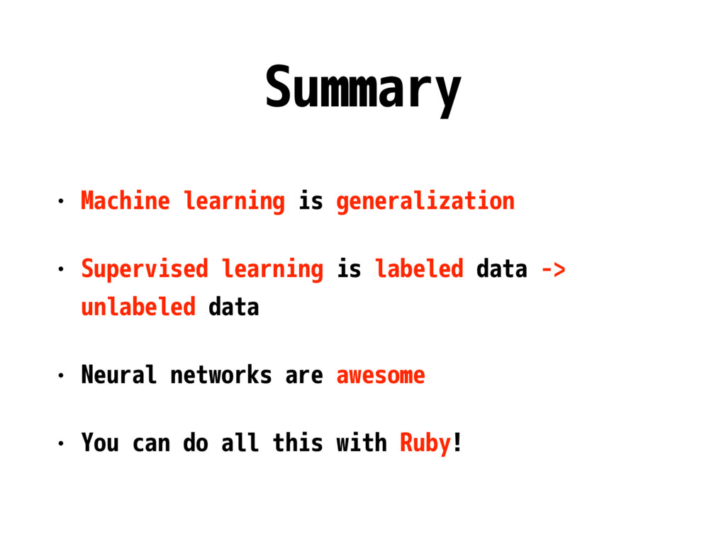 Summary • Machine learning is generalization • ...
