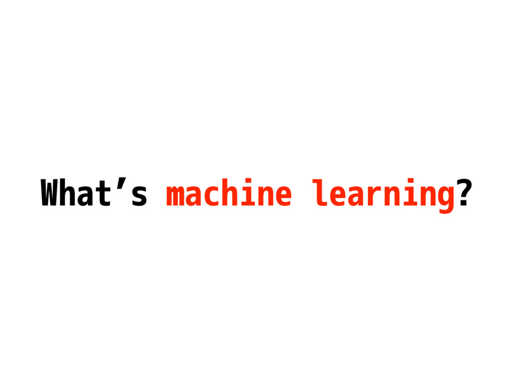 What's machine learning?