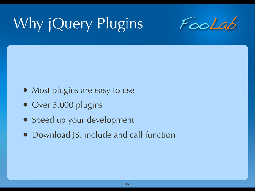 FooLab Why jQuery Plugins • Most plugins are ea...