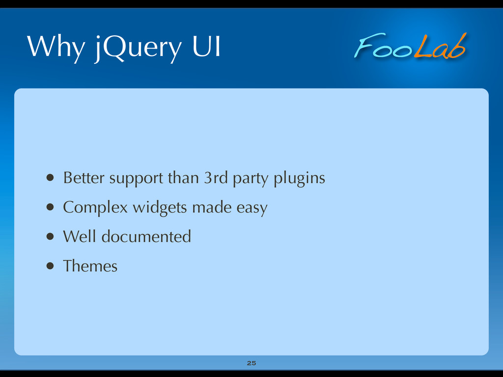 FooLab Why jQuery UI • Better support than 3rd ...