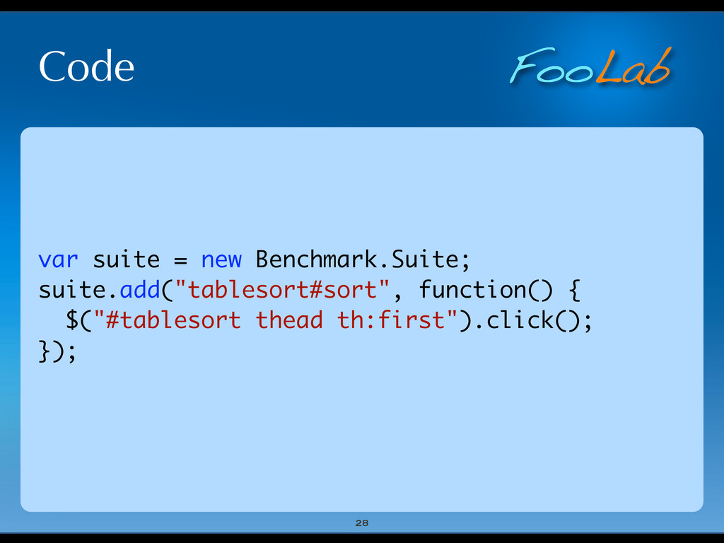 FooLab Code 28 var suite = new Benchmark.Suite;...