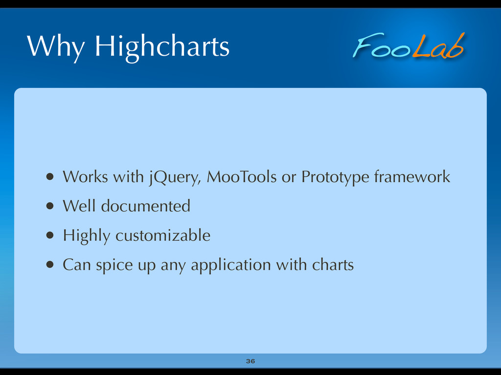 FooLab Why Highcharts • Works with jQuery, MooT...