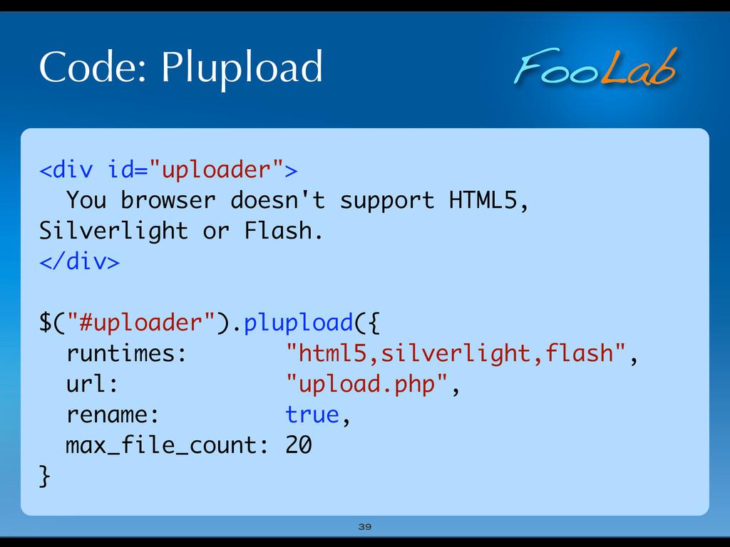 "FooLab Code: Plupload 39 <div id=""uploader""> Yo..."