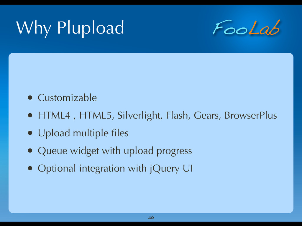 FooLab Why Plupload • Customizable • HTML4 , HT...