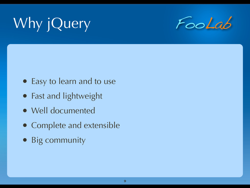 FooLab Why jQuery • Easy to learn and to use • ...