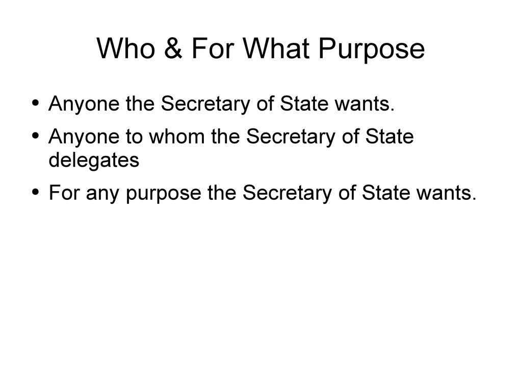 Who & For What Purpose ● Anyone the Secretary o...