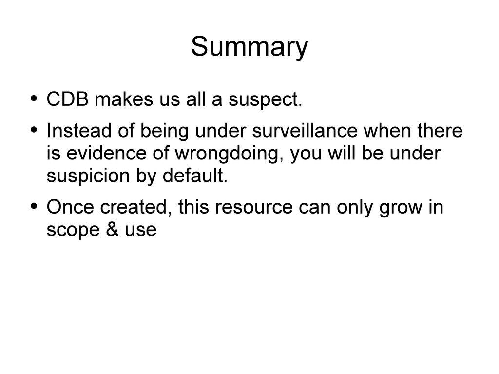 Summary ● CDB makes us all a suspect. ● Instead...