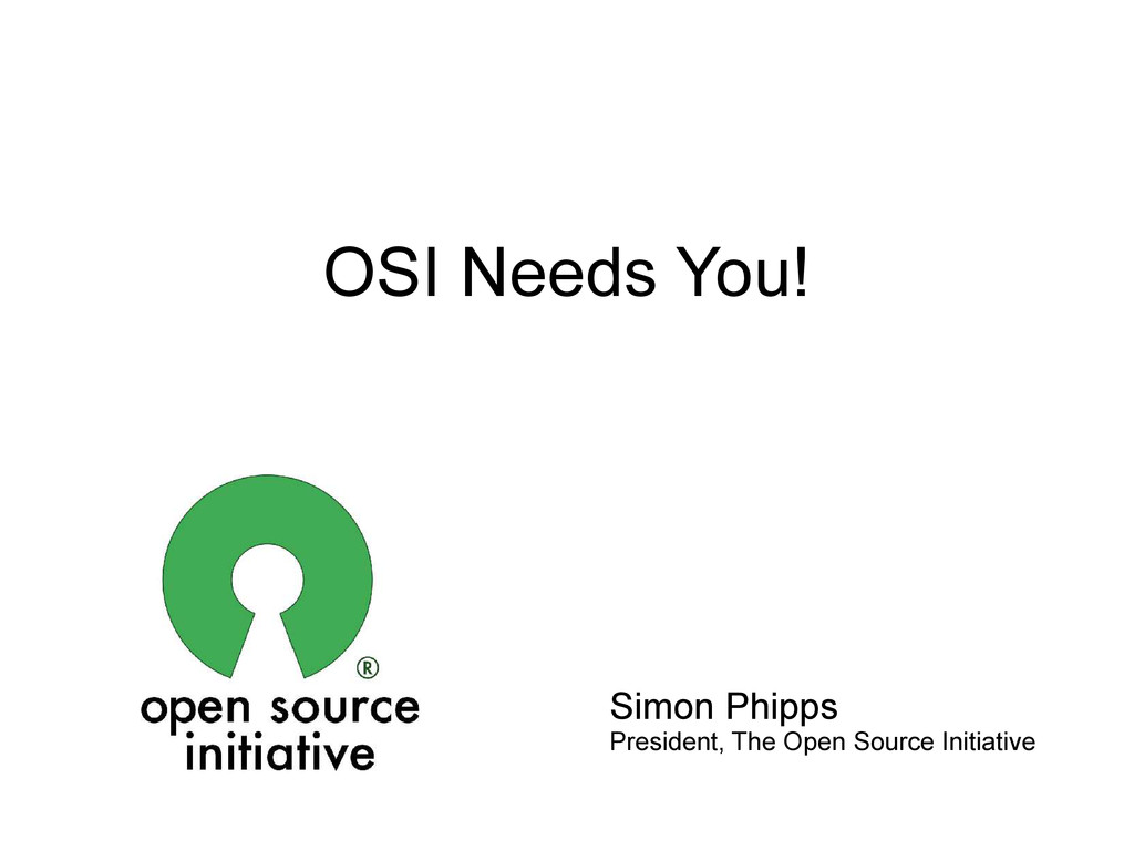 OSI Needs You! Simon Phipps President, The Open...