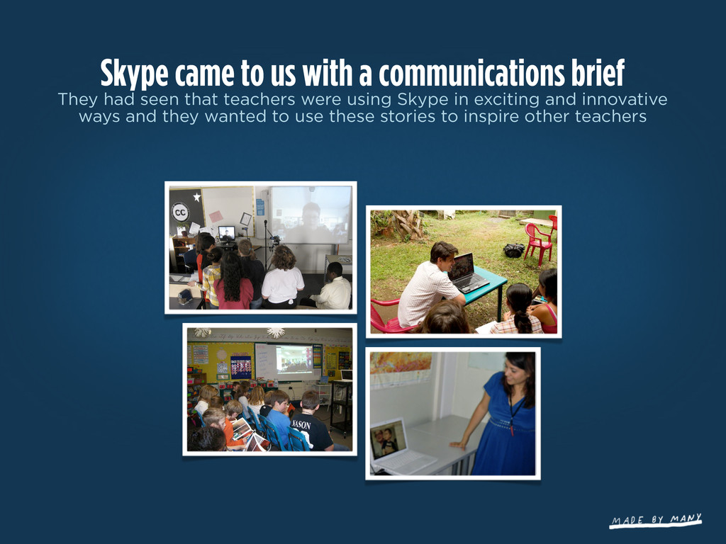 Skype came to us with a communications brief Th...