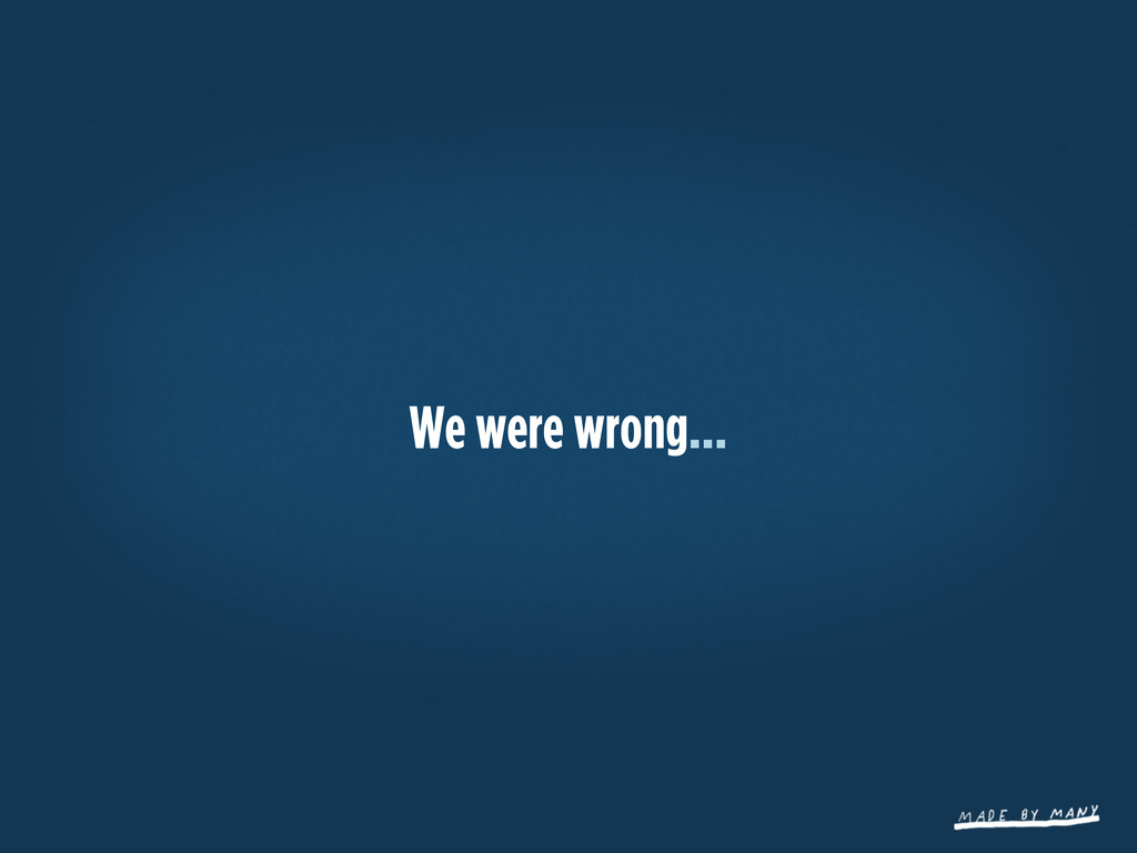We were wrong...