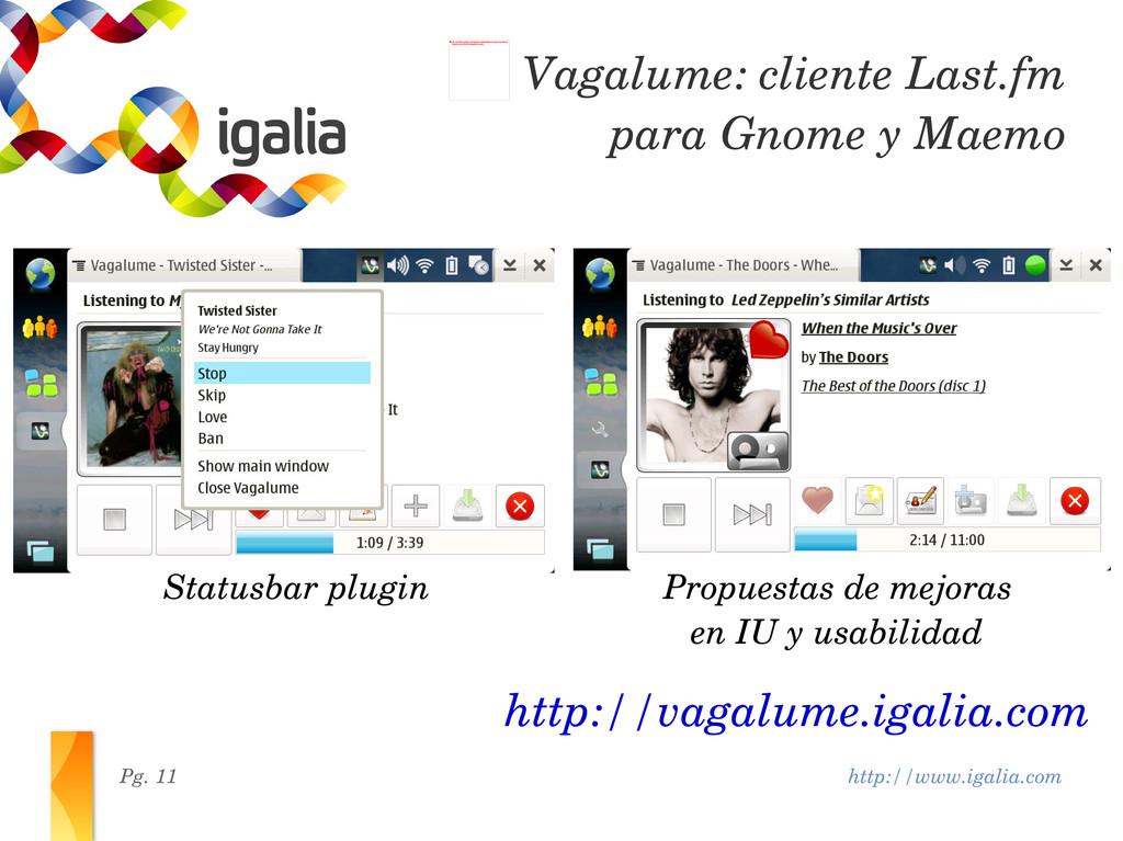 http://www.igalia.com Pg. 11 http://vagalume.ig...