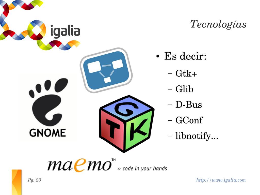 http://www.igalia.com Pg. 20 Tecnologías ● Es d...