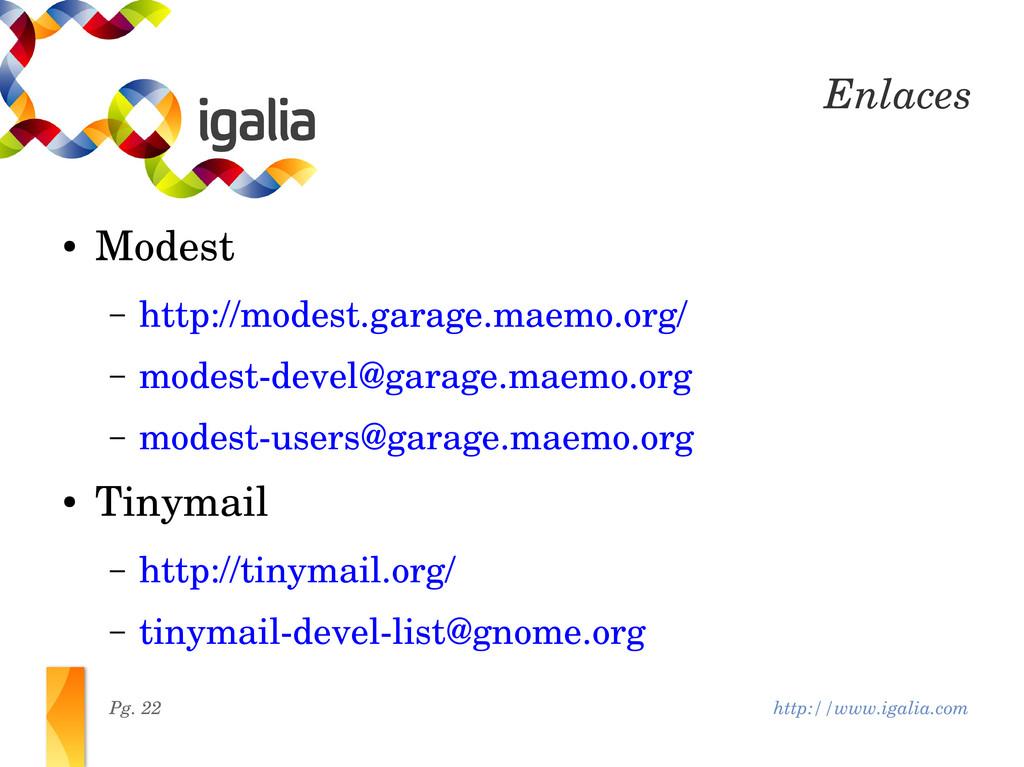 http://www.igalia.com Pg. 22 Enlaces ● Modest –...