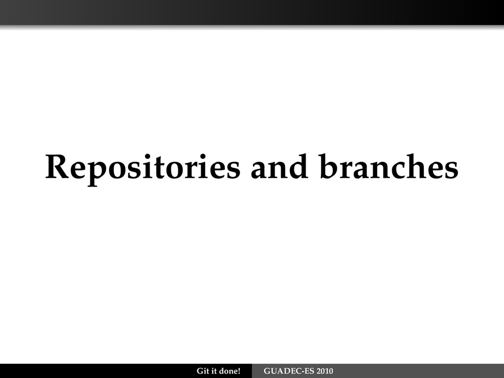 Repositories and branches Git it done! GUADEC-E...
