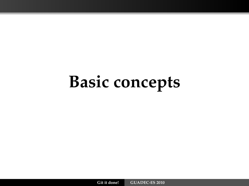 Basic concepts Git it done! GUADEC-ES 2010