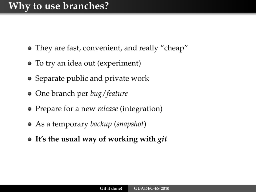 Why to use branches? They are fast, convenient,...