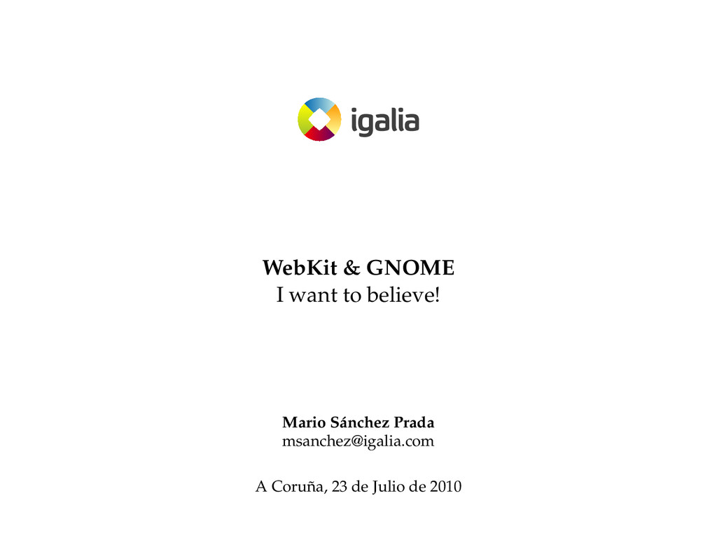 WebKit & GNOME I want to believe! Mario Sánchez...