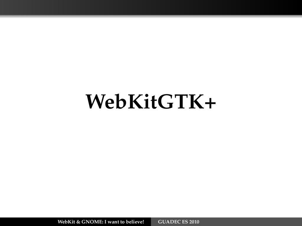 WebKitGTK+ WebKit & GNOME: I want to believe! G...
