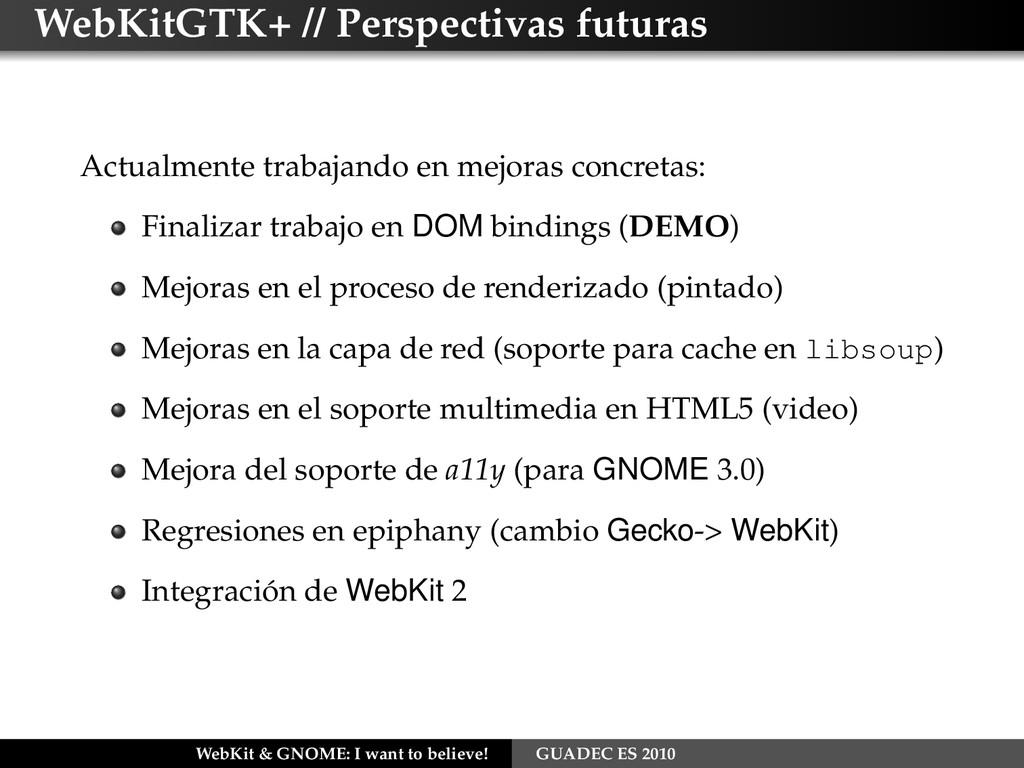 WebKitGTK+ // Perspectivas futuras Actualmente ...