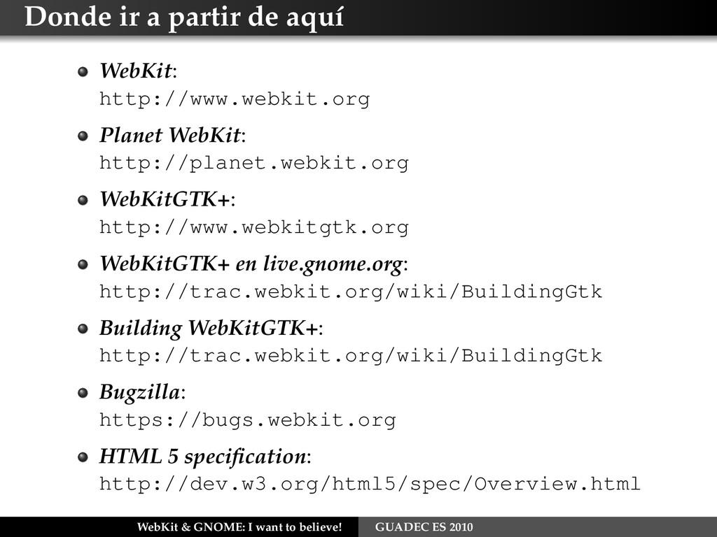 Donde ir a partir de aquí WebKit: http://www.we...