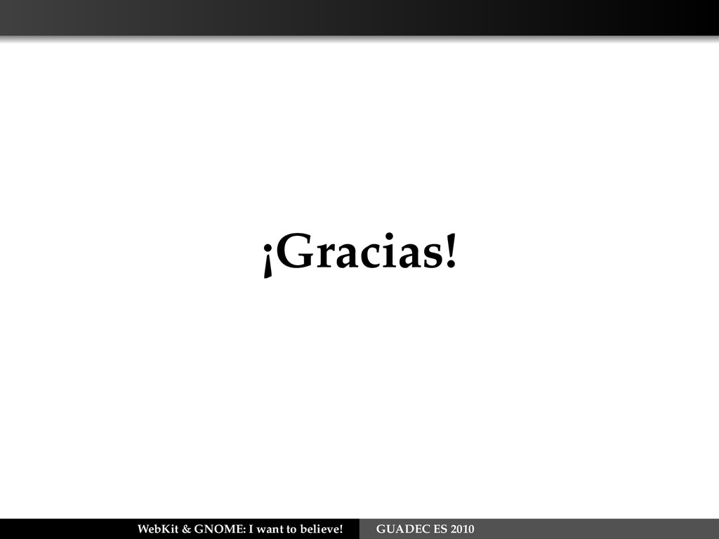 ¡Gracias! WebKit & GNOME: I want to believe! GU...