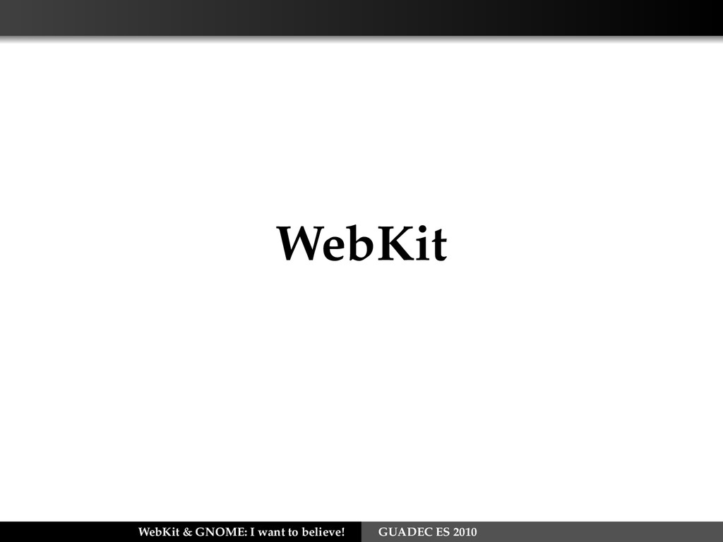 WebKit WebKit & GNOME: I want to believe! GUADE...