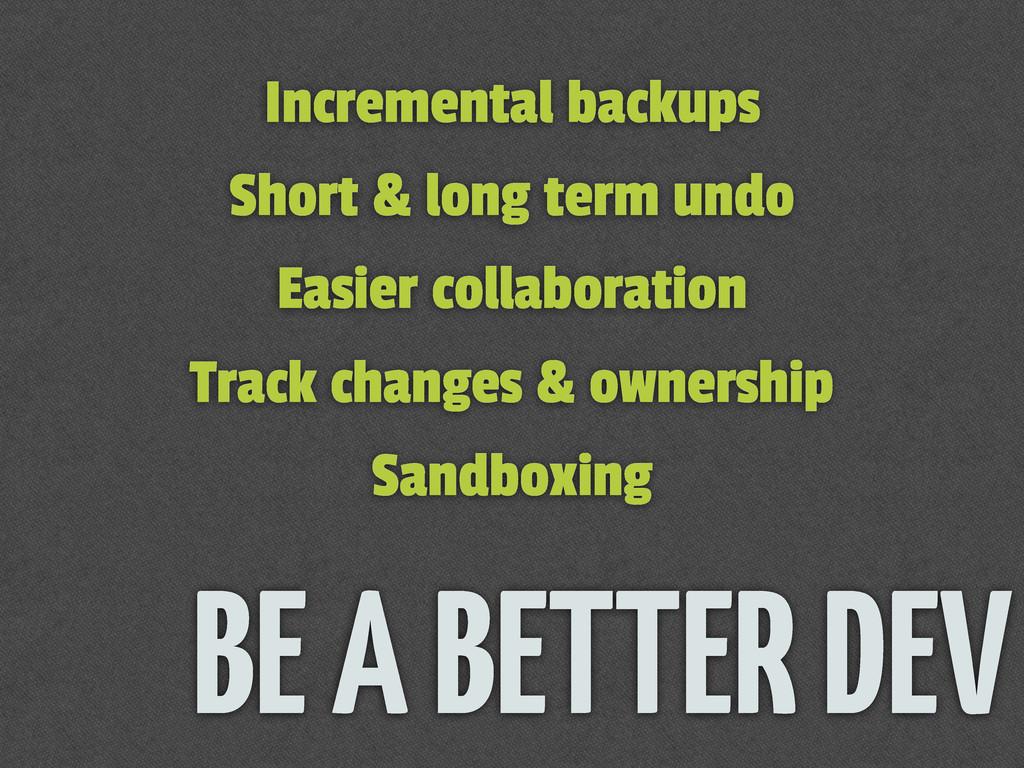 Incremental backups Short & long term undo Easi...