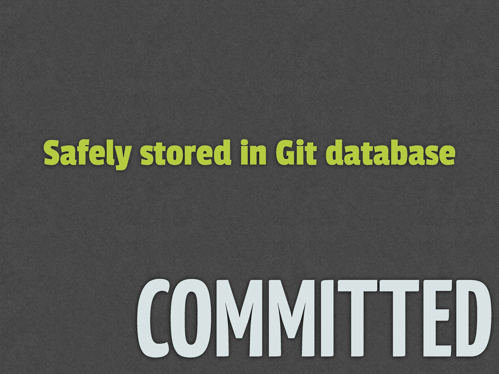 Safely stored in Git database COMMITTED
