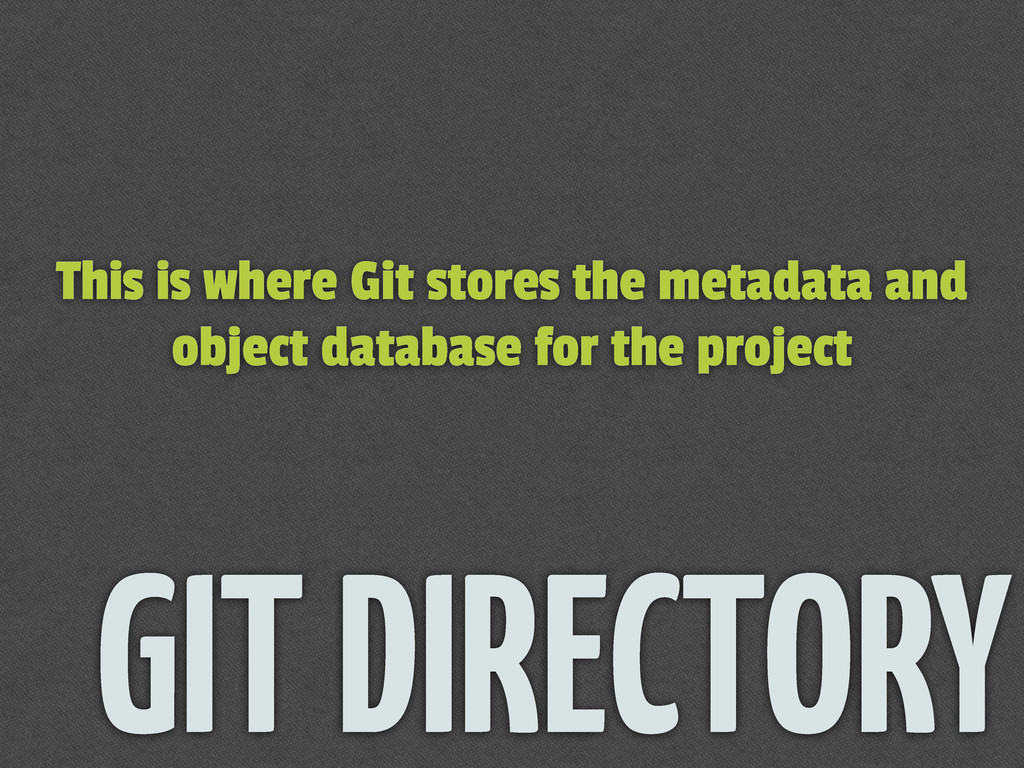 This is where Git stores the metadata and objec...