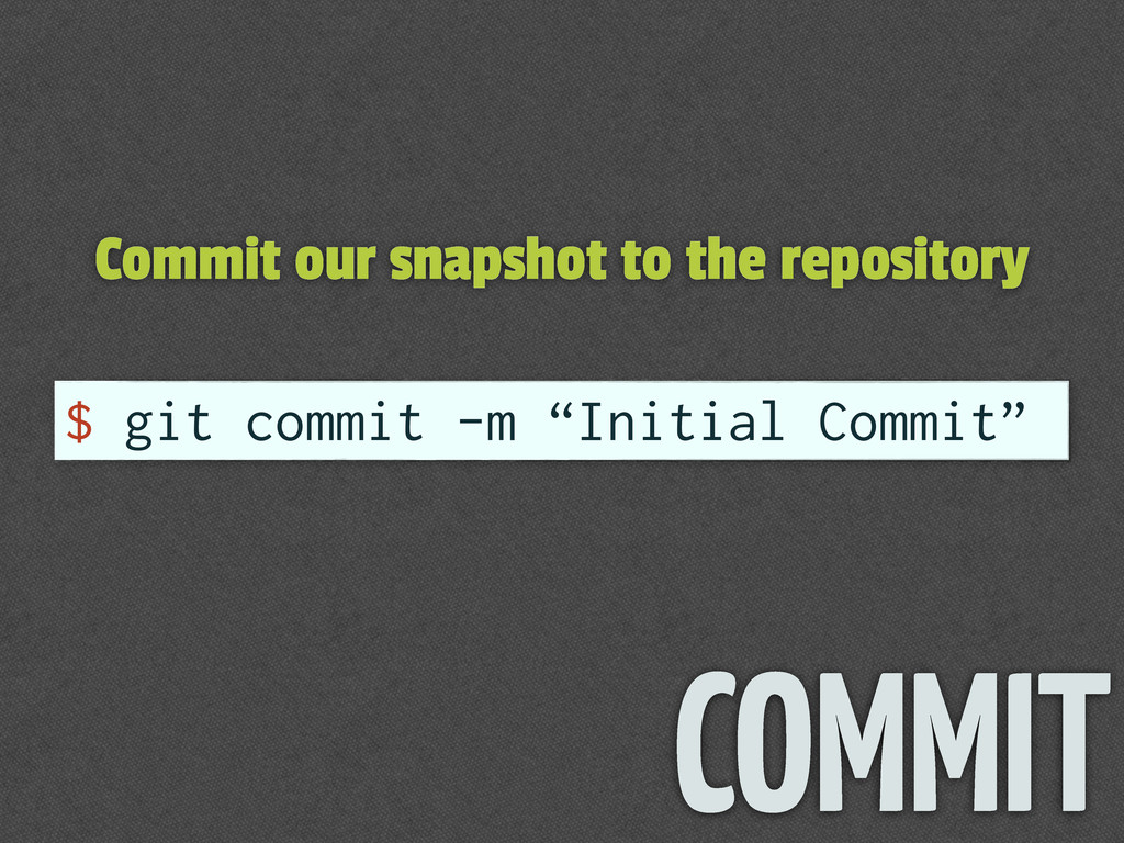 Commit our snapshot to the repository $ git com...