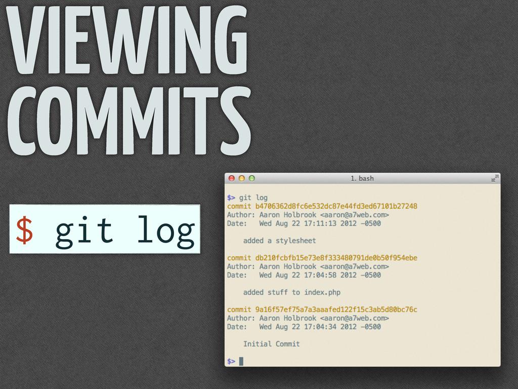 VIEWING COMMITS $ git log