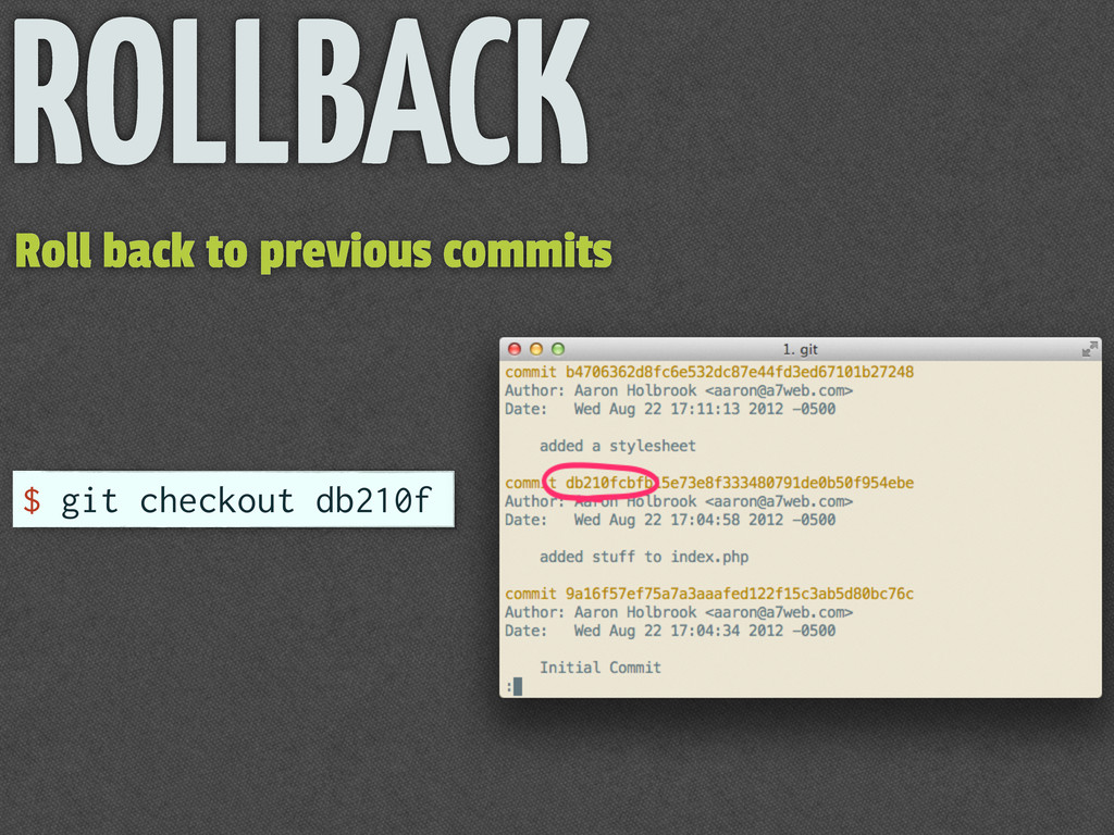 Roll back to previous commits $ git checkout db...