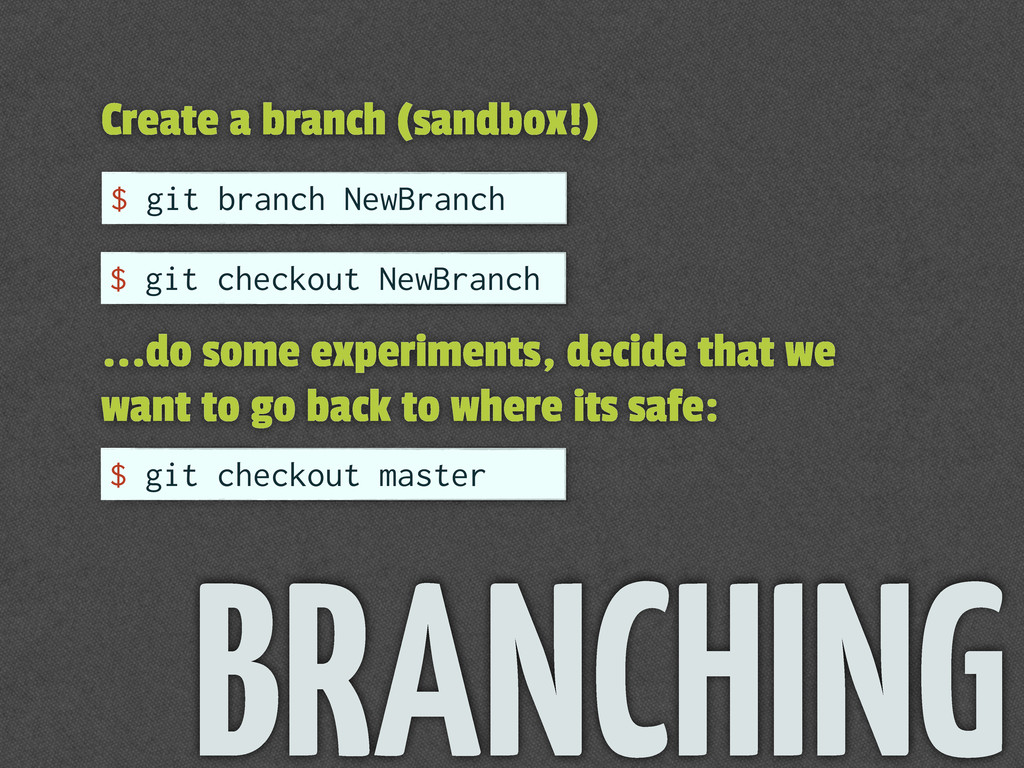 Create a branch (sandbox!) $ git branch NewBran...