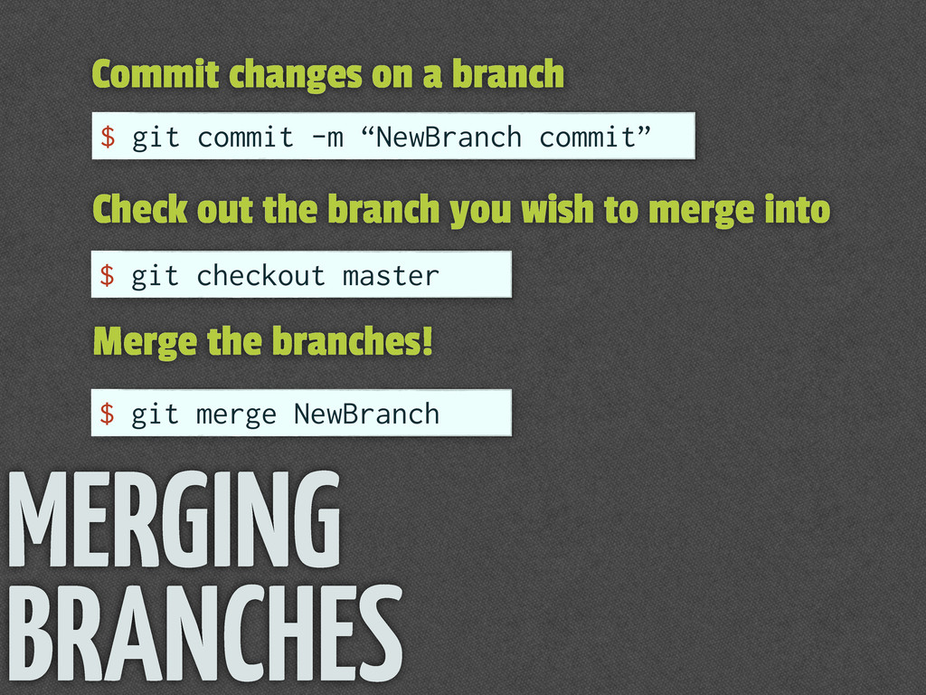 MERGING BRANCHES Commit changes on a branch $ g...
