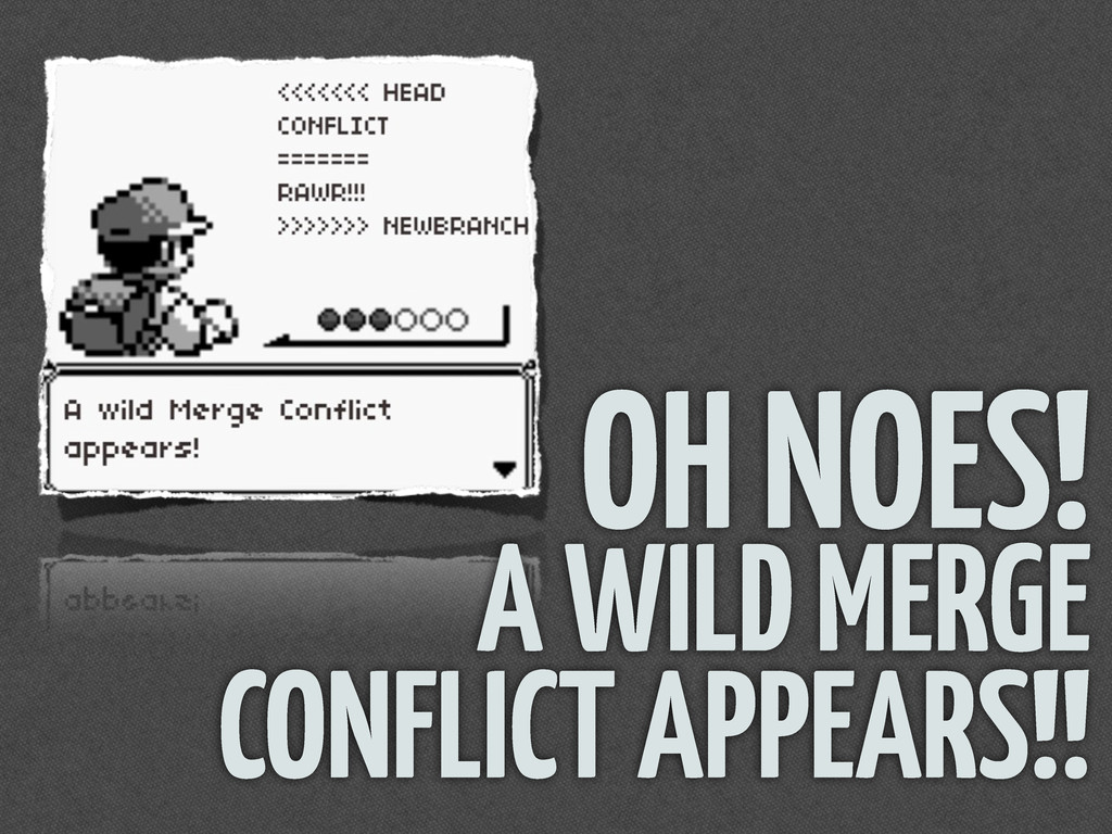 OH NOES! A WILD MERGE CONFLICT APPEARS!!