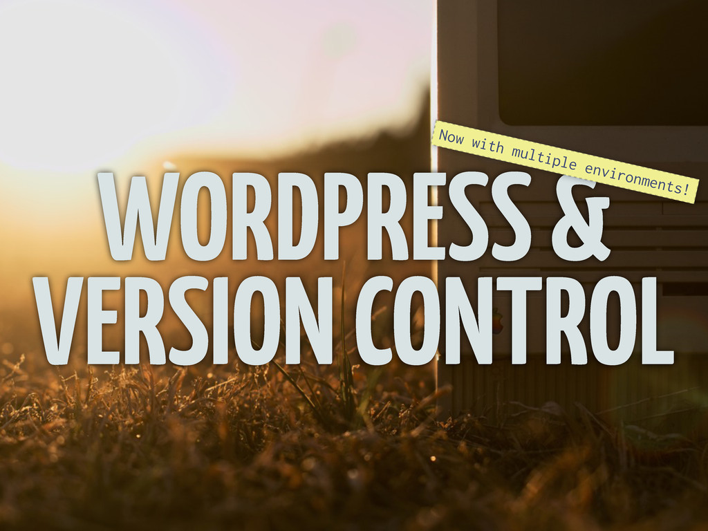 WORDPRESS & VERSION CONTROL Now with multiple e...