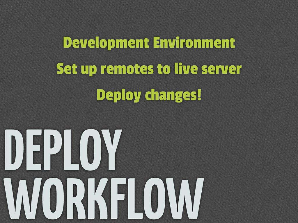 DEPLOY WORKFLOW Development Environment Set up ...