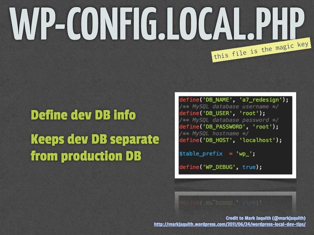 WP-CONFIG.LOCAL.PHP Define dev DB info Keeps de...