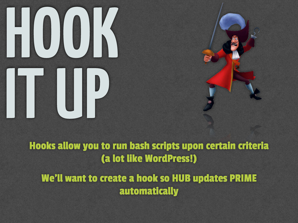 HOOK IT UP Hooks allow you to run bash scripts ...