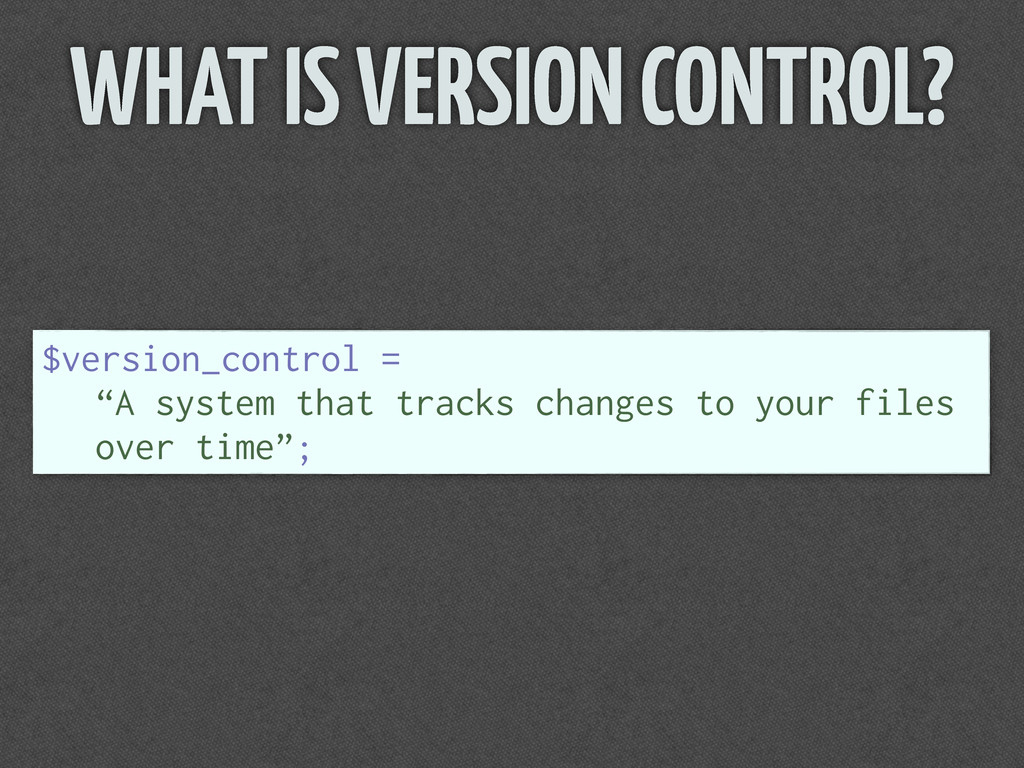 """WHAT IS VERSION CONTROL? $version_control = """"A ..."""