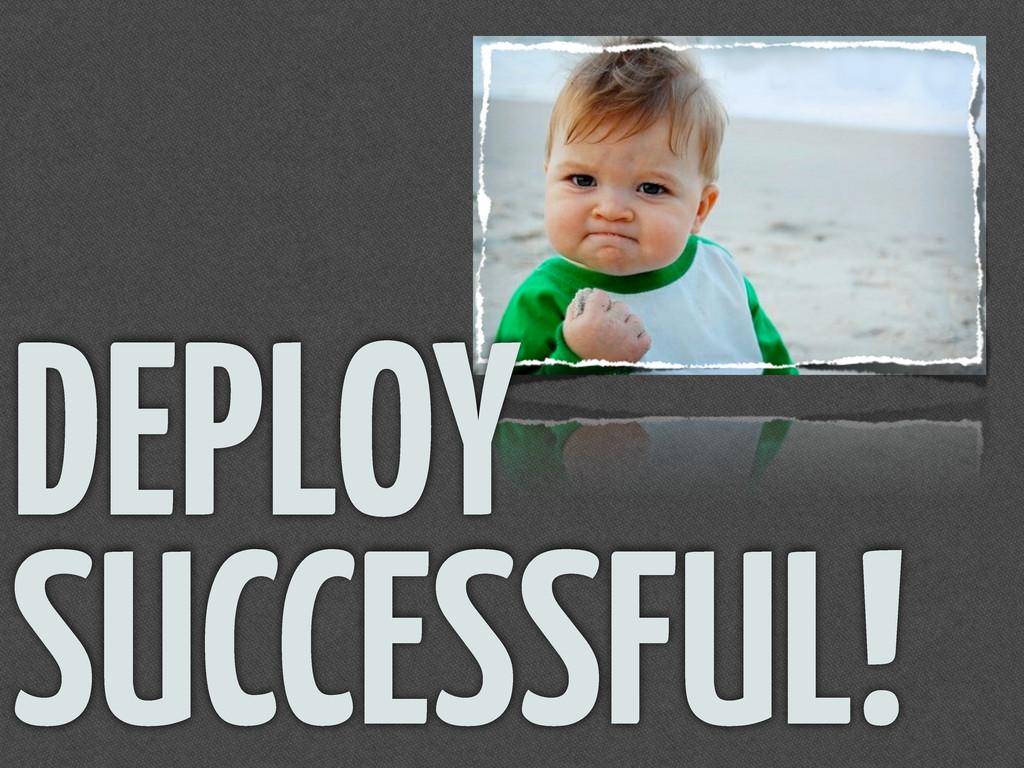 DEPLOY SUCCESSFUL!