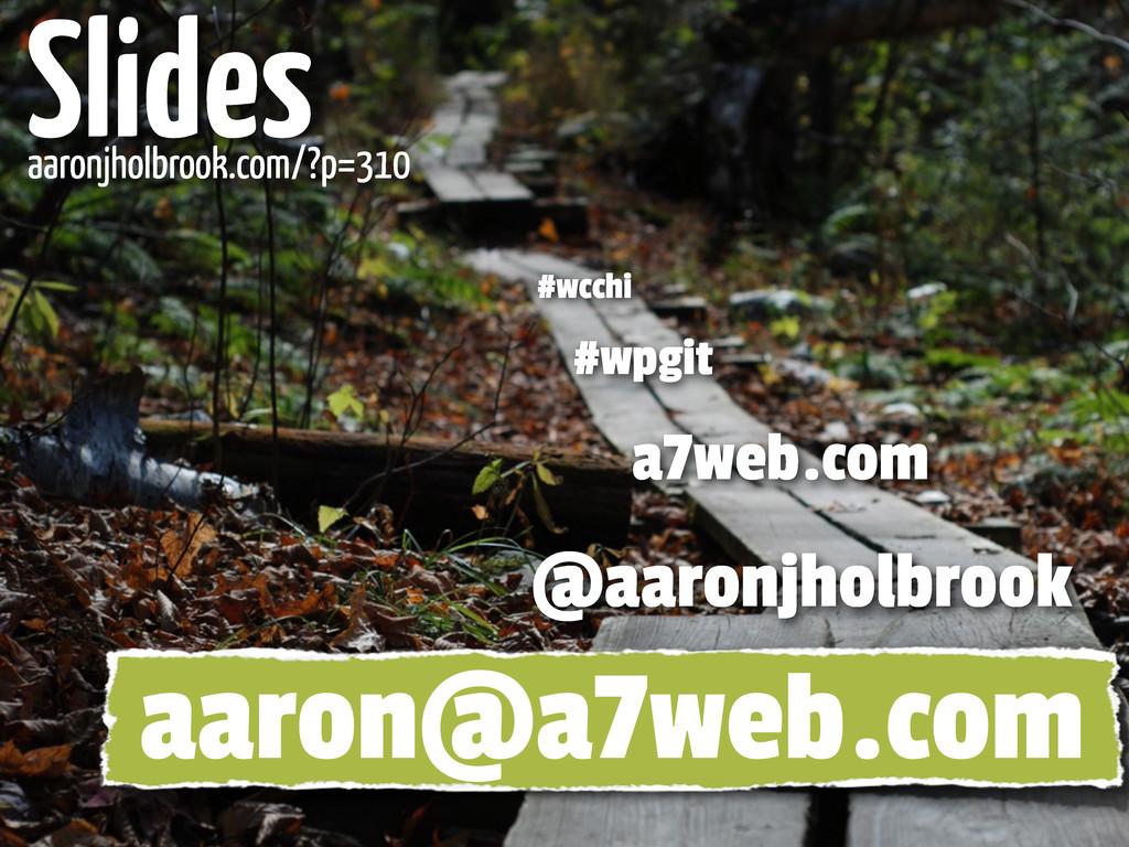 aaronjholbrook.com/?p=310 Slides @aaronjholbroo...