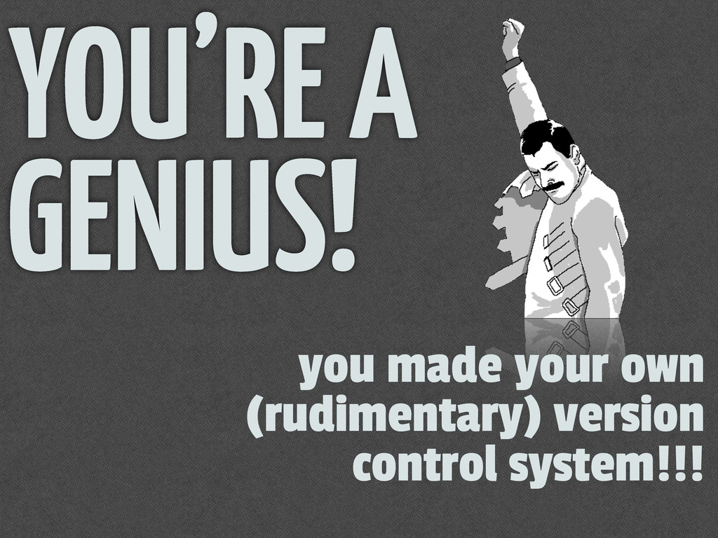 YOU'RE A GENIUS! you made your own (rudimentary...