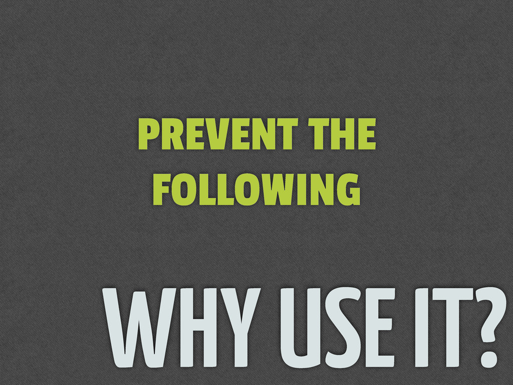 WHY USE IT? PREVENT THE FOLLOWING