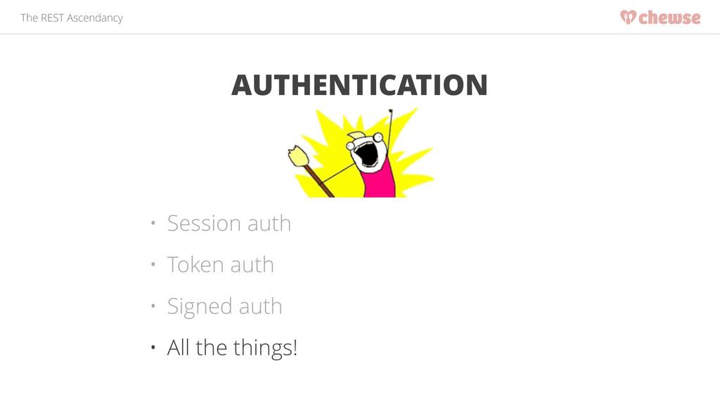 The REST Ascendancy AUTHENTICATION • Session au...